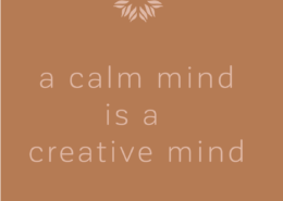 A calm mind is a creative mind